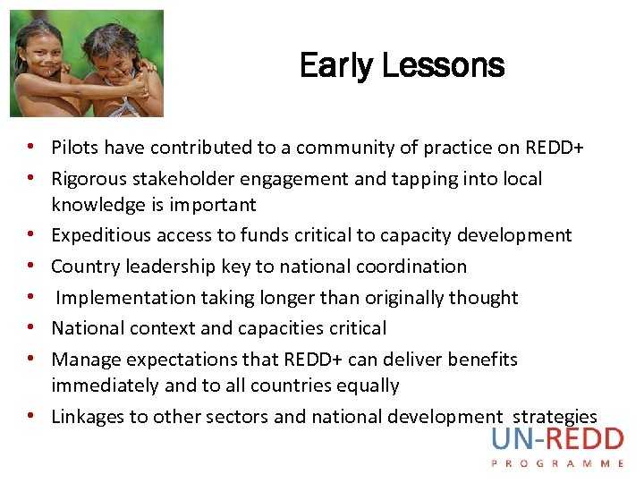 Early Lessons • Pilots have contributed to a community of practice on REDD+ •
