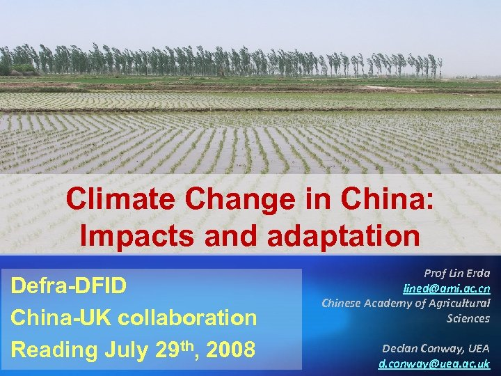 Climate Change in China: Impacts and adaptation Defra-DFID China-UK collaboration Reading July 29 th,