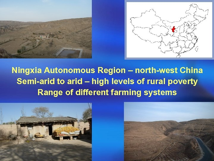 Ningxia Autonomous Region – north-west China Semi-arid to arid – high levels of rural