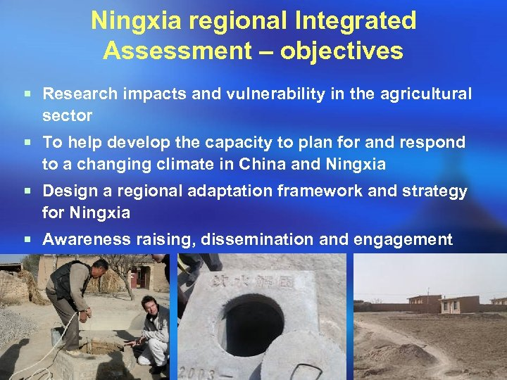 Ningxia regional Integrated Assessment – objectives ¡ Research impacts and vulnerability in the agricultural