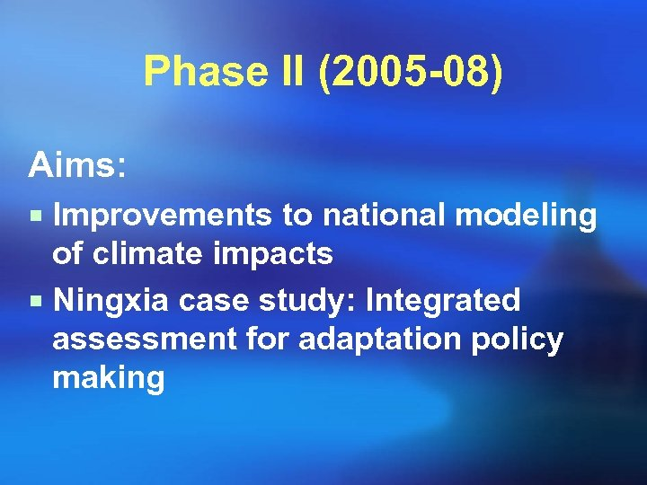 Phase II (2005 -08) Aims: ¡ Improvements to national modeling of climate impacts ¡