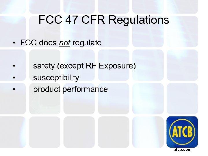 FCC 47 CFR Regulations • FCC does not regulate • • • safety (except