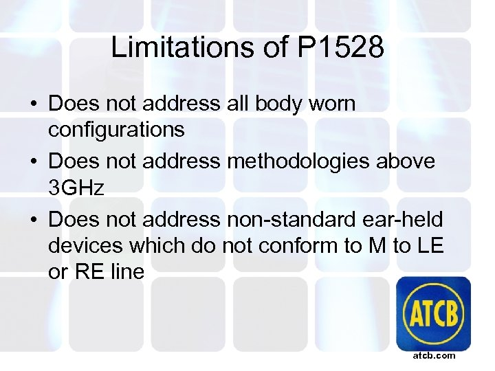 Limitations of P 1528 • Does not address all body worn configurations • Does