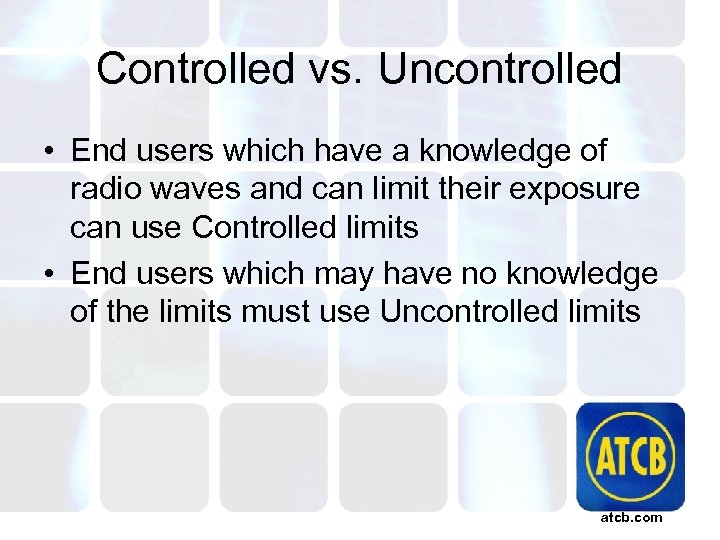 Controlled vs. Uncontrolled • End users which have a knowledge of radio waves and