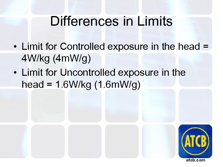Differences in Limits • Limit for Controlled exposure in the head = 4 W/kg