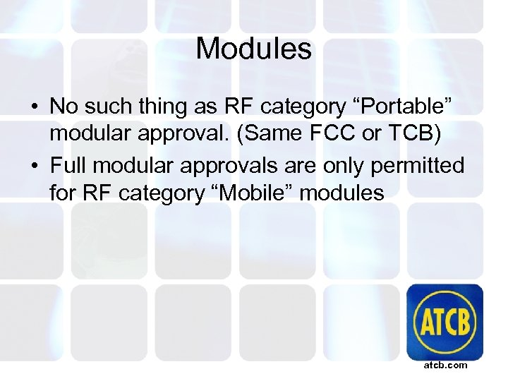 """Modules • No such thing as RF category """"Portable"""" modular approval. (Same FCC or"""