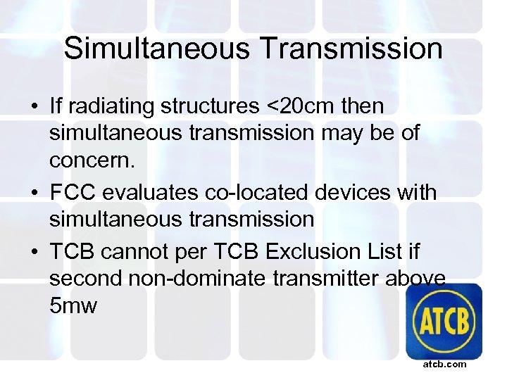 Simultaneous Transmission • If radiating structures <20 cm then simultaneous transmission may be of