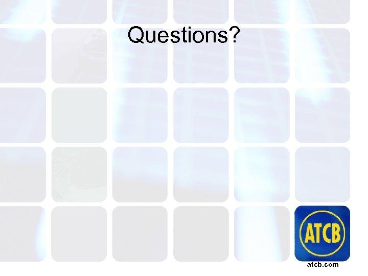 Questions? atcb. com