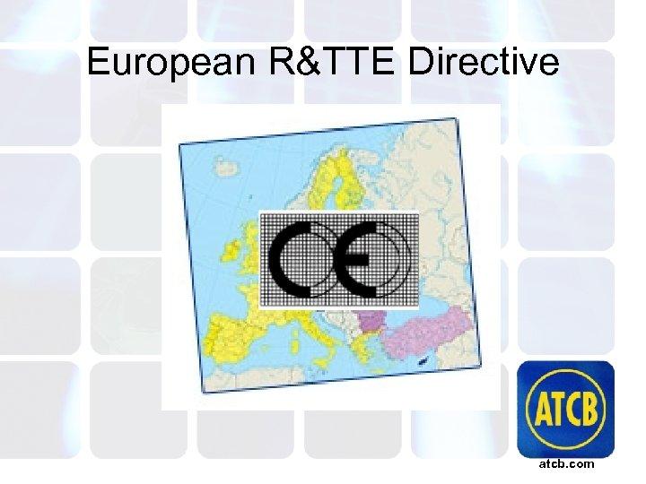 European R&TTE Directive atcb. com