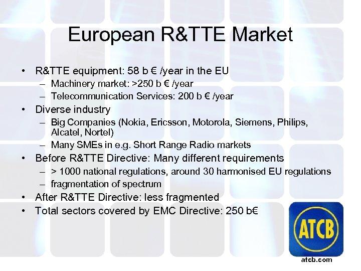 European R&TTE Market • R&TTE equipment: 58 b € /year in the EU –