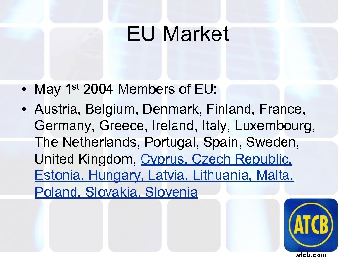 EU Market • May 1 st 2004 Members of EU: • Austria, Belgium, Denmark,