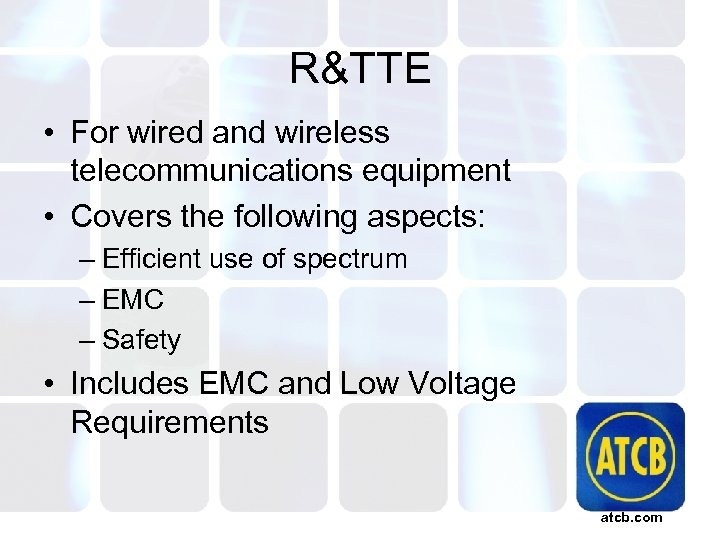 R&TTE • For wired and wireless telecommunications equipment • Covers the following aspects: –