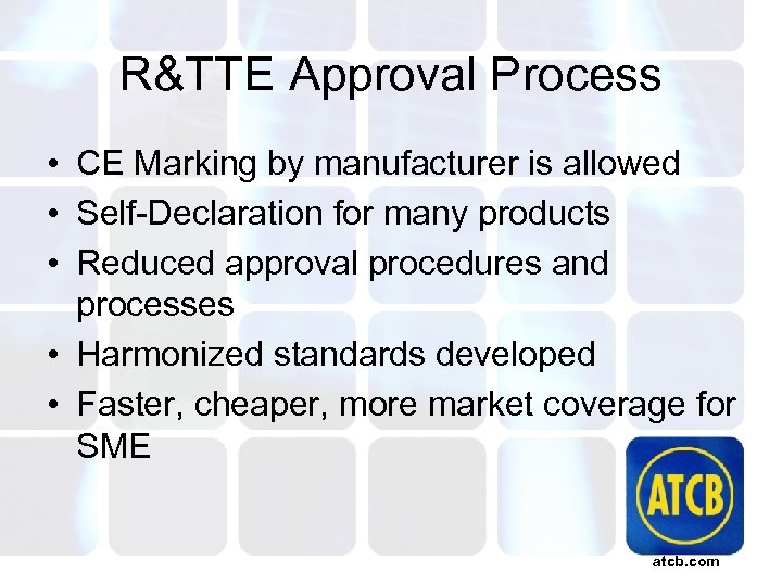 R&TTE Approval Process • CE Marking by manufacturer is allowed • Self-Declaration for many