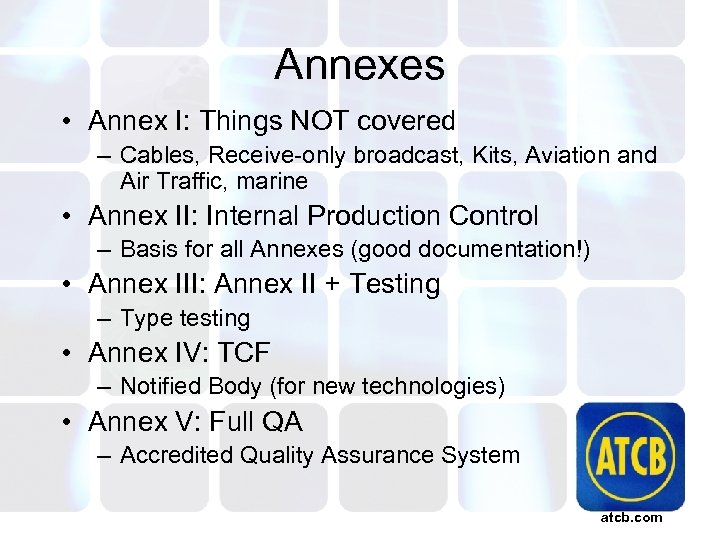 Annexes • Annex I: Things NOT covered – Cables, Receive-only broadcast, Kits, Aviation and