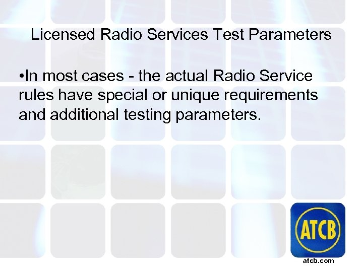Licensed Radio Services Test Parameters • In most cases - the actual Radio Service