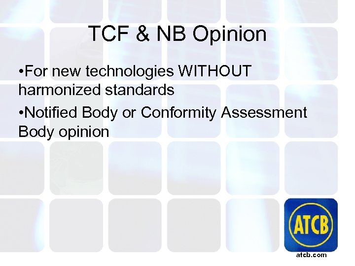 TCF & NB Opinion • For new technologies WITHOUT harmonized standards • Notified Body