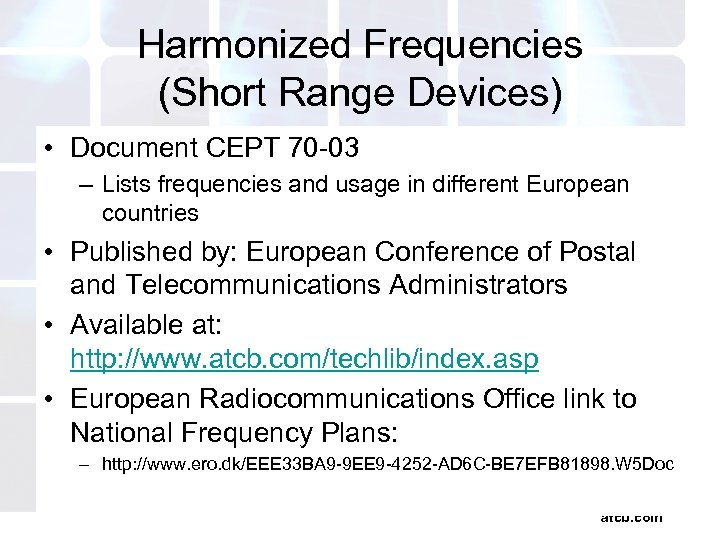 Harmonized Frequencies (Short Range Devices) • Document CEPT 70 -03 – Lists frequencies and