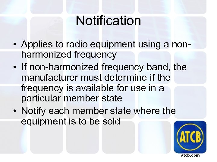 Notification • Applies to radio equipment using a nonharmonized frequency • If non-harmonized frequency