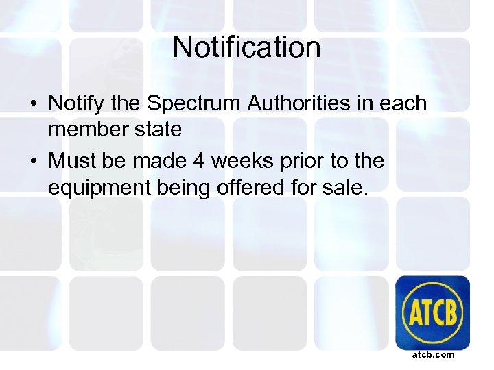 Notification • Notify the Spectrum Authorities in each member state • Must be made