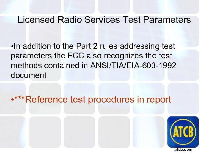 Licensed Radio Services Test Parameters • In addition to the Part 2 rules addressing