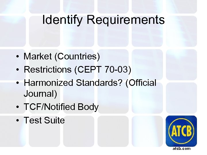 Identify Requirements • Market (Countries) • Restrictions (CEPT 70 -03) • Harmonized Standards? (Official
