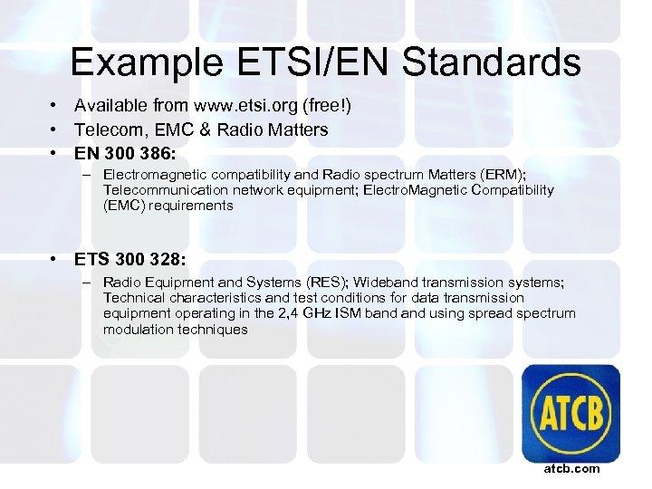 Example ETSI/EN Standards • Available from www. etsi. org (free!) • Telecom, EMC &