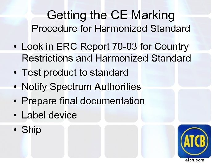 Getting the CE Marking Procedure for Harmonized Standard • Look in ERC Report 70