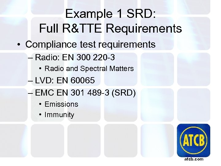 Example 1 SRD: Full R&TTE Requirements • Compliance test requirements – Radio: EN 300