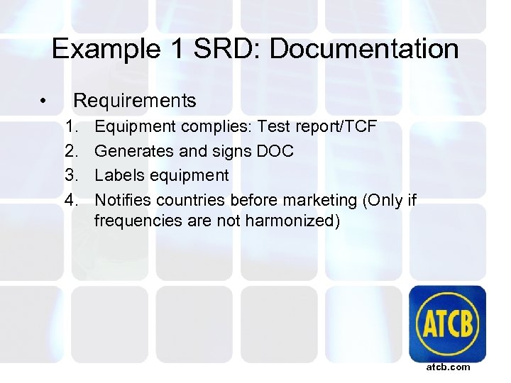 Example 1 SRD: Documentation • Requirements 1. 2. 3. 4. Equipment complies: Test report/TCF
