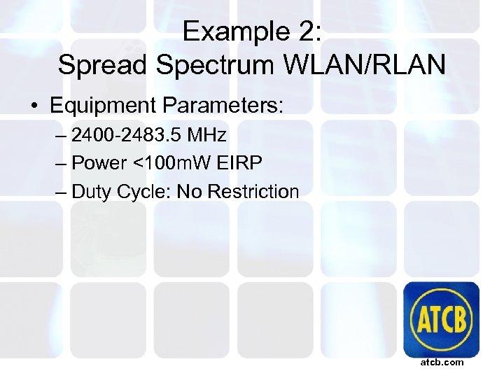 Example 2: Spread Spectrum WLAN/RLAN • Equipment Parameters: – 2400 -2483. 5 MHz –