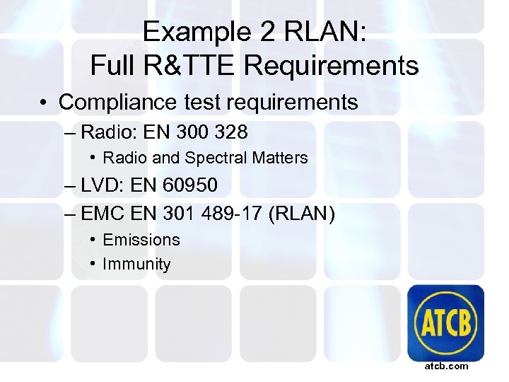 Example 2 RLAN: Full R&TTE Requirements • Compliance test requirements – Radio: EN 300