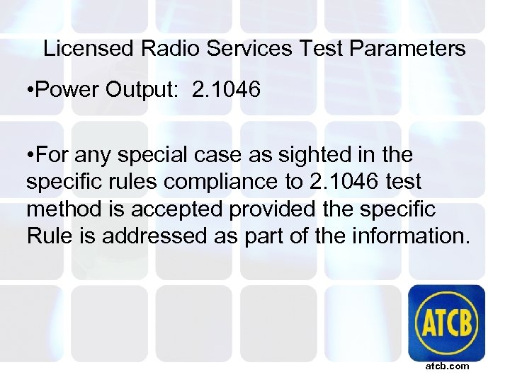 Licensed Radio Services Test Parameters • Power Output: 2. 1046 • For any special