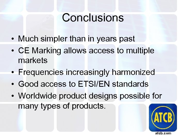 Conclusions • Much simpler than in years past • CE Marking allows access to