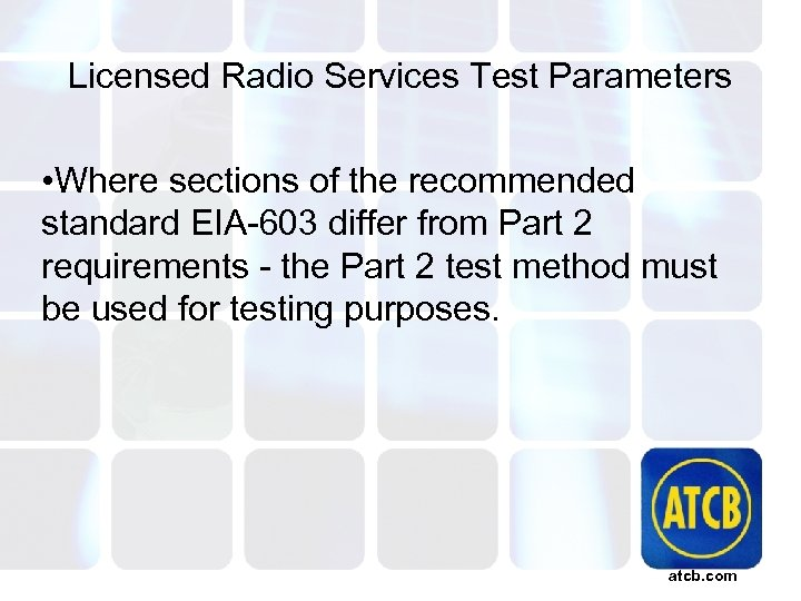 Licensed Radio Services Test Parameters • Where sections of the recommended standard EIA-603 differ