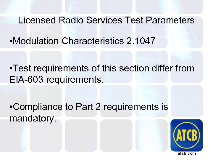 Licensed Radio Services Test Parameters • Modulation Characteristics 2. 1047 • Test requirements of