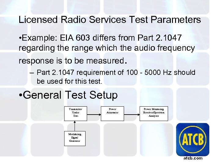 Licensed Radio Services Test Parameters • Example: EIA 603 differs from Part 2. 1047
