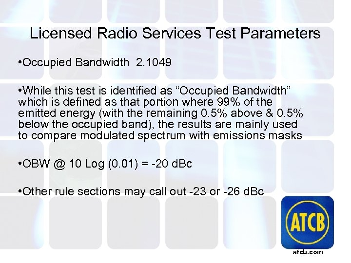Licensed Radio Services Test Parameters • Occupied Bandwidth 2. 1049 • While this test