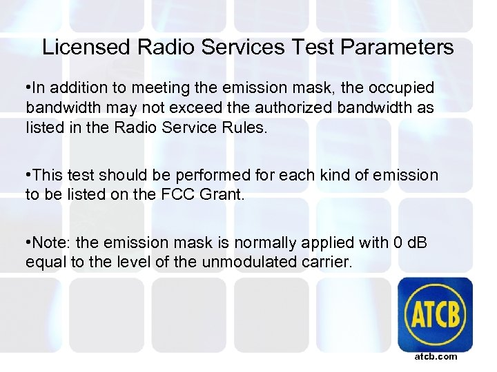 Licensed Radio Services Test Parameters • In addition to meeting the emission mask, the