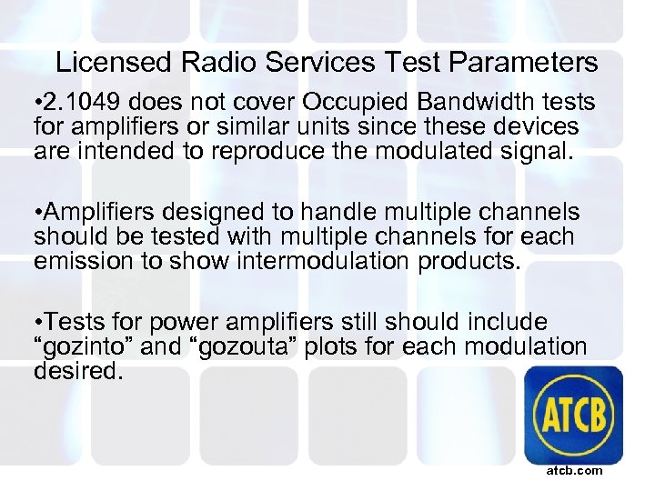 Licensed Radio Services Test Parameters • 2. 1049 does not cover Occupied Bandwidth tests