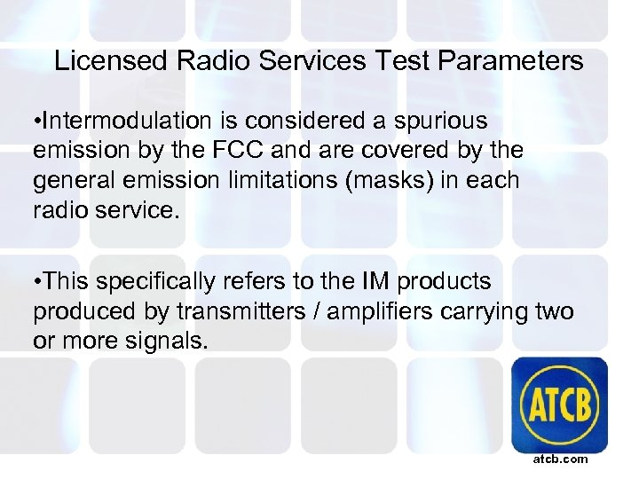 Licensed Radio Services Test Parameters • Intermodulation is considered a spurious emission by the