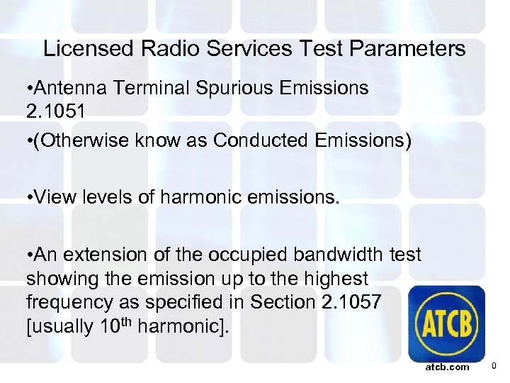 Licensed Radio Services Test Parameters • Antenna Terminal Spurious Emissions 2. 1051 • (Otherwise