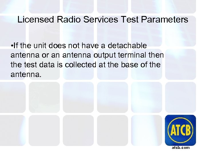 Licensed Radio Services Test Parameters • If the unit does not have a detachable