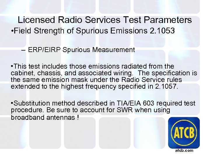 Licensed Radio Services Test Parameters • Field Strength of Spurious Emissions 2. 1053 –