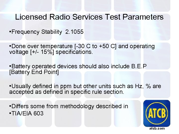 Licensed Radio Services Test Parameters • Frequency Stability 2. 1055 • Done over temperature
