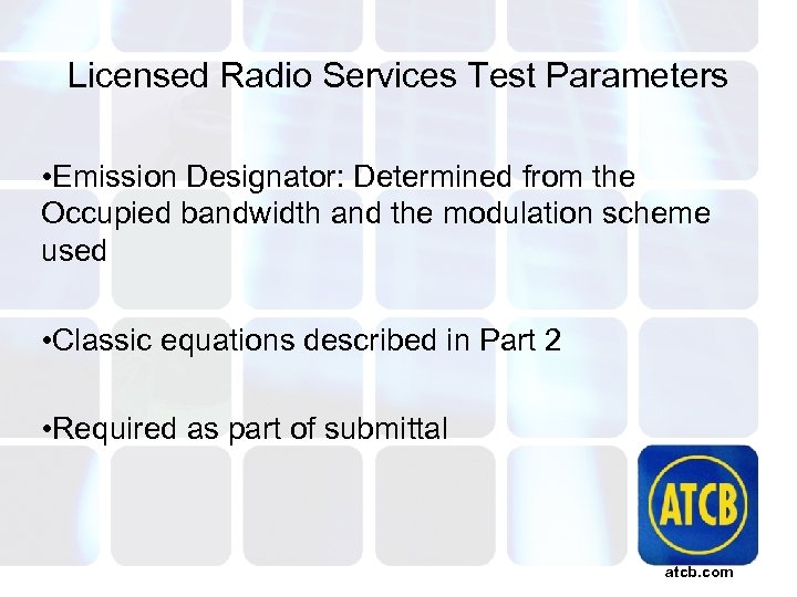 Licensed Radio Services Test Parameters • Emission Designator: Determined from the Occupied bandwidth and