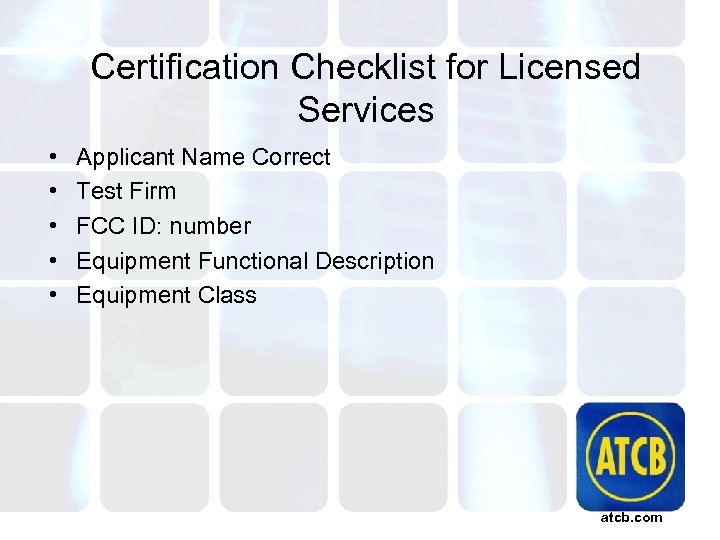 Certification Checklist for Licensed Services • • • Applicant Name Correct Test Firm FCC
