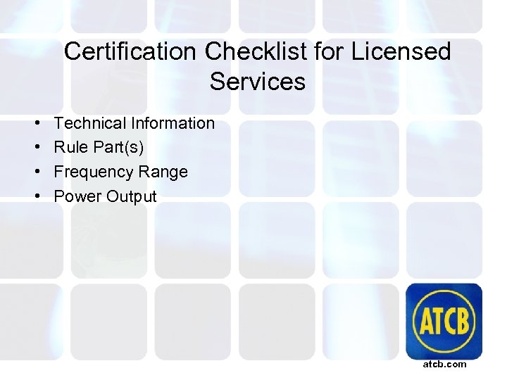 Certification Checklist for Licensed Services • • Technical Information Rule Part(s) Frequency Range Power