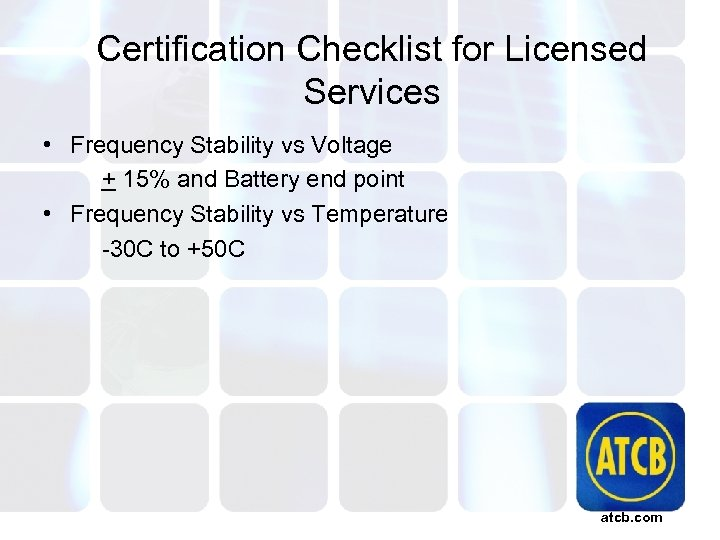Certification Checklist for Licensed Services • Frequency Stability vs Voltage + 15% and Battery