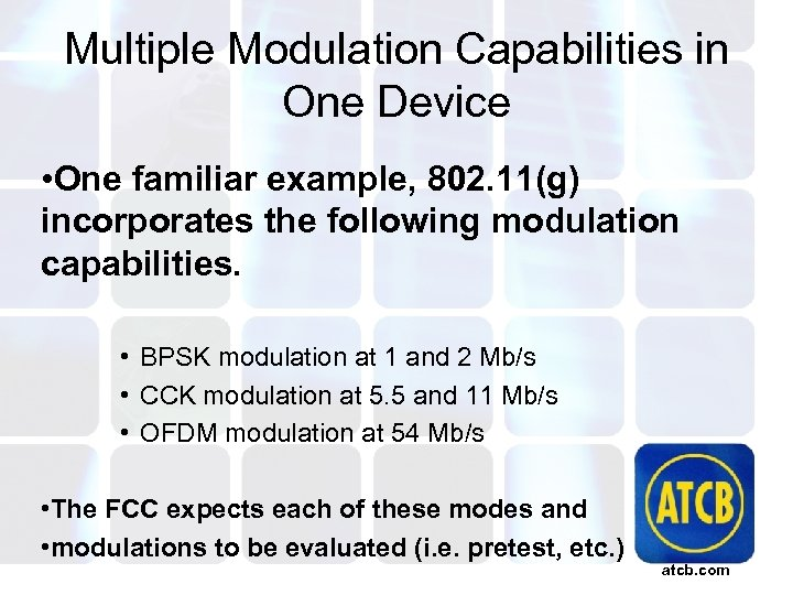 Multiple Modulation Capabilities in One Device • One familiar example, 802. 11(g) incorporates the