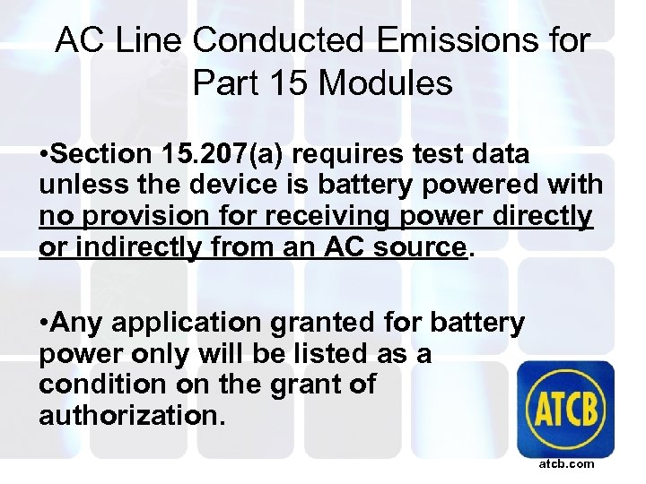 AC Line Conducted Emissions for Part 15 Modules • Section 15. 207(a) requires test